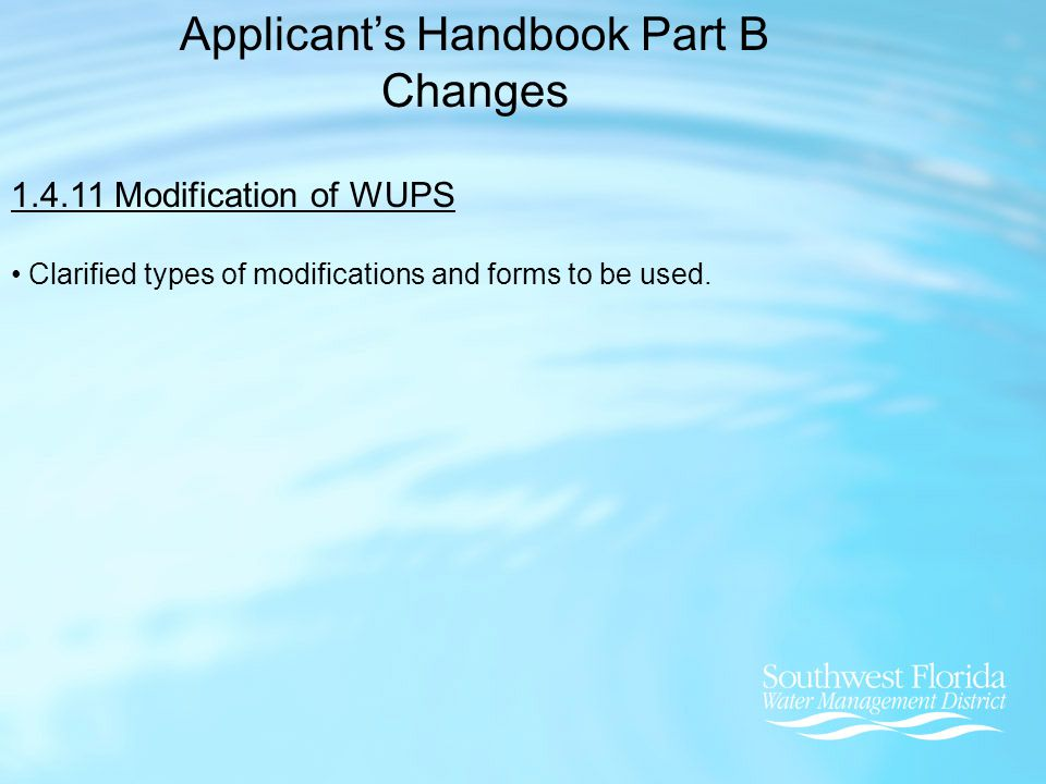 Applicant's Handbook Part B Changes 1.4.11 Modification of WUPS Clarified types of modifications and forms to be used.