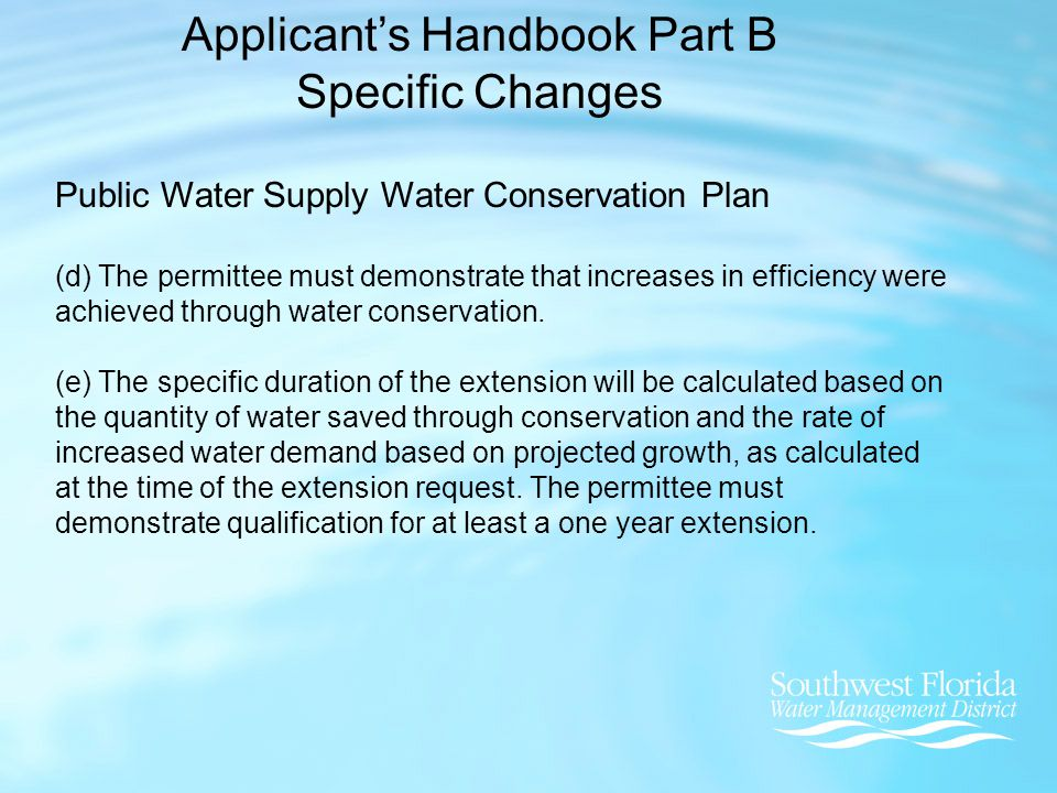 Applicant's Handbook Part B Specific Changes Public Water Supply Water Conservation Plan (d) The permittee must demonstrate that increases in efficiency were achieved through water conservation.