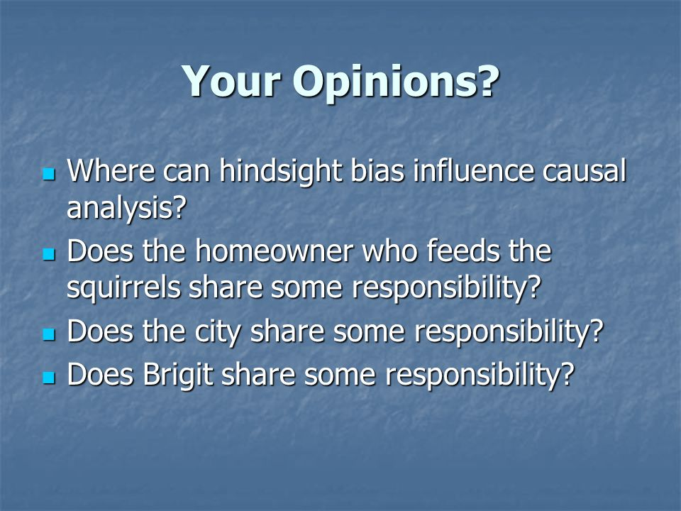 Your Opinions. Where can hindsight bias influence causal analysis.