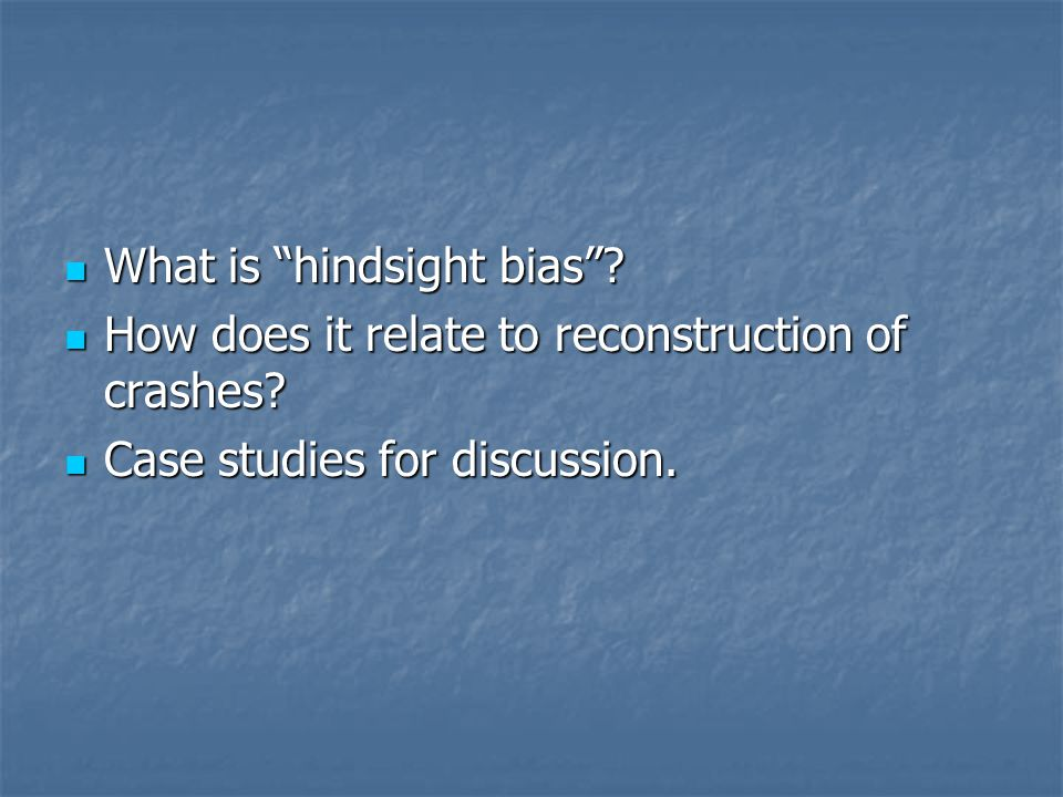 Hindsight Bias Your definition.Your definition.