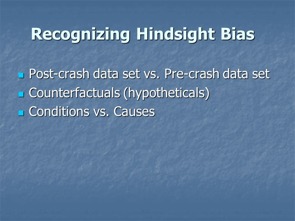 Recognizing Hindsight Bias Post-crash data set vs.