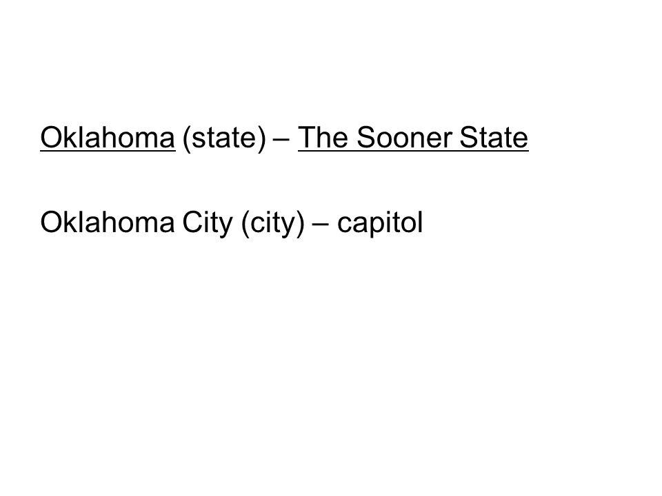 Oklahoma (state) – The Sooner State Oklahoma City (city) – capitol