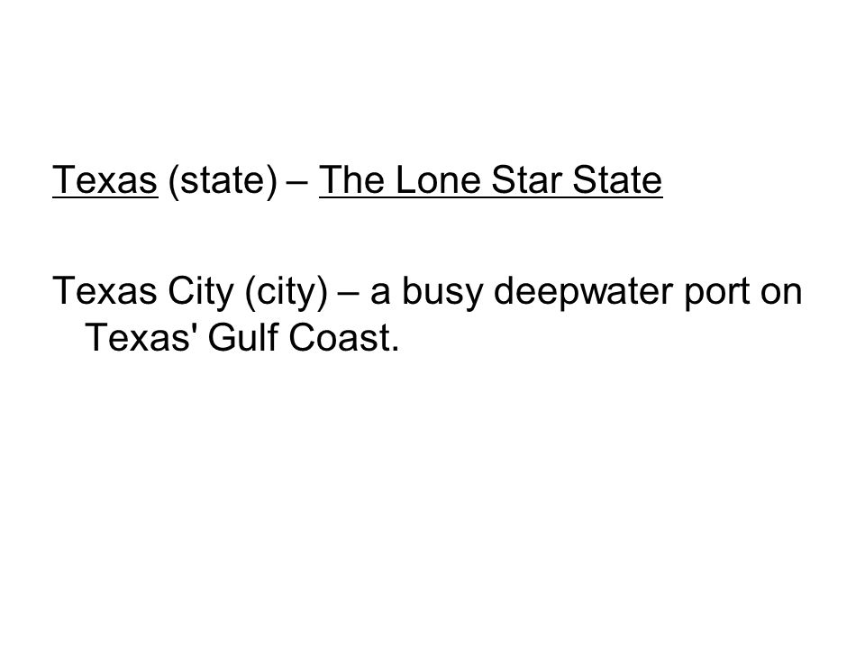 Texas (state) – The Lone Star State Texas City (city) – a busy deepwater port on Texas Gulf Coast.