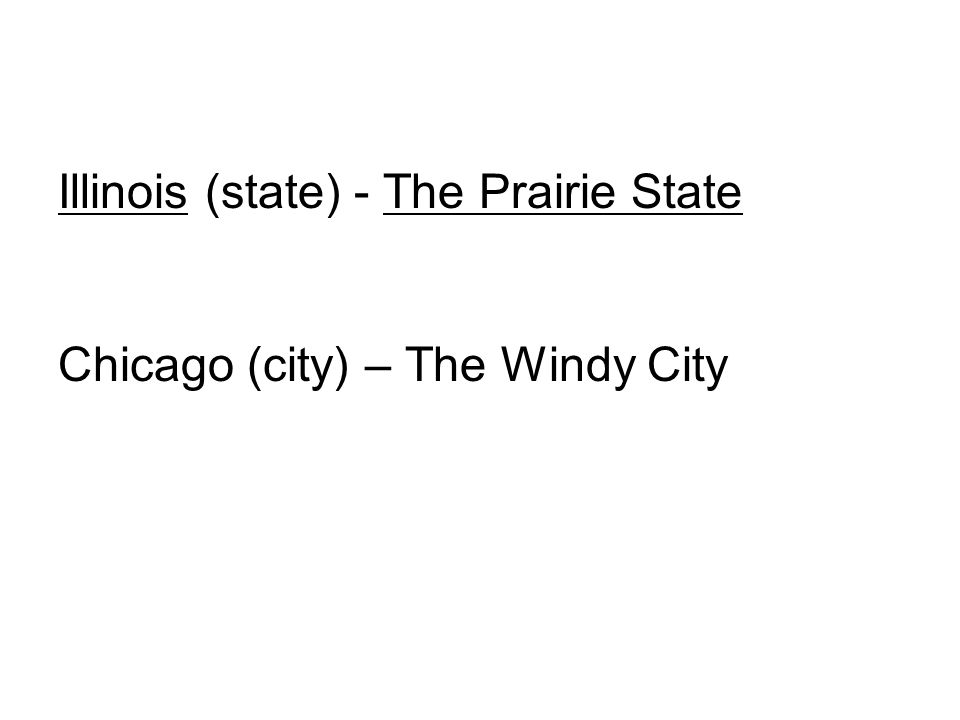 Illinois (state) - The Prairie State Chicago (city) – The Windy City