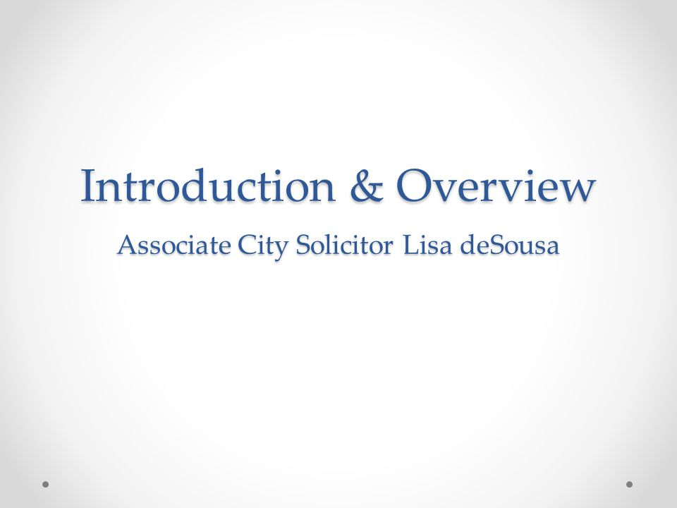 Introduction & Overview Associate City Solicitor Lisa deSousa