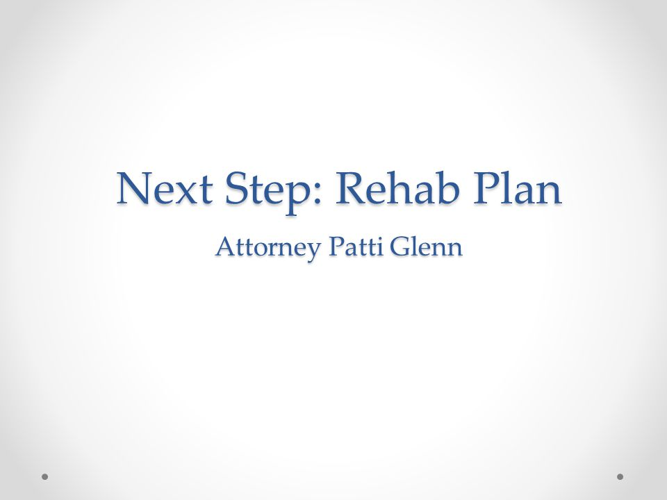 Next Step: Rehab Plan Attorney Patti Glenn