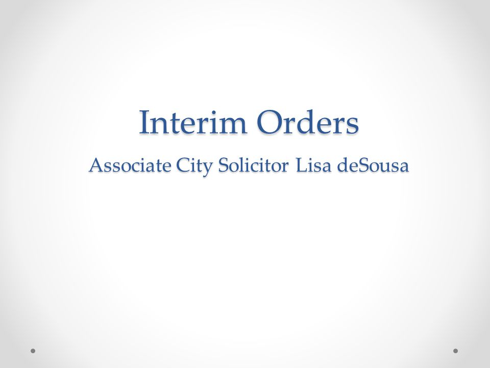 Interim Orders Associate City Solicitor Lisa deSousa