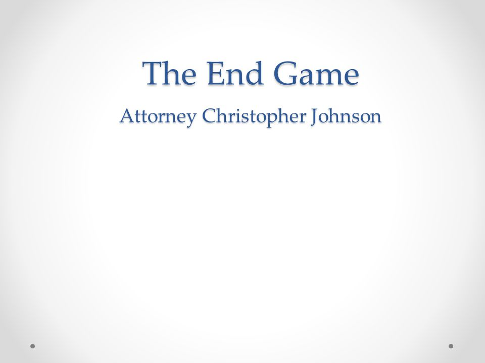 The End Game Attorney Christopher Johnson