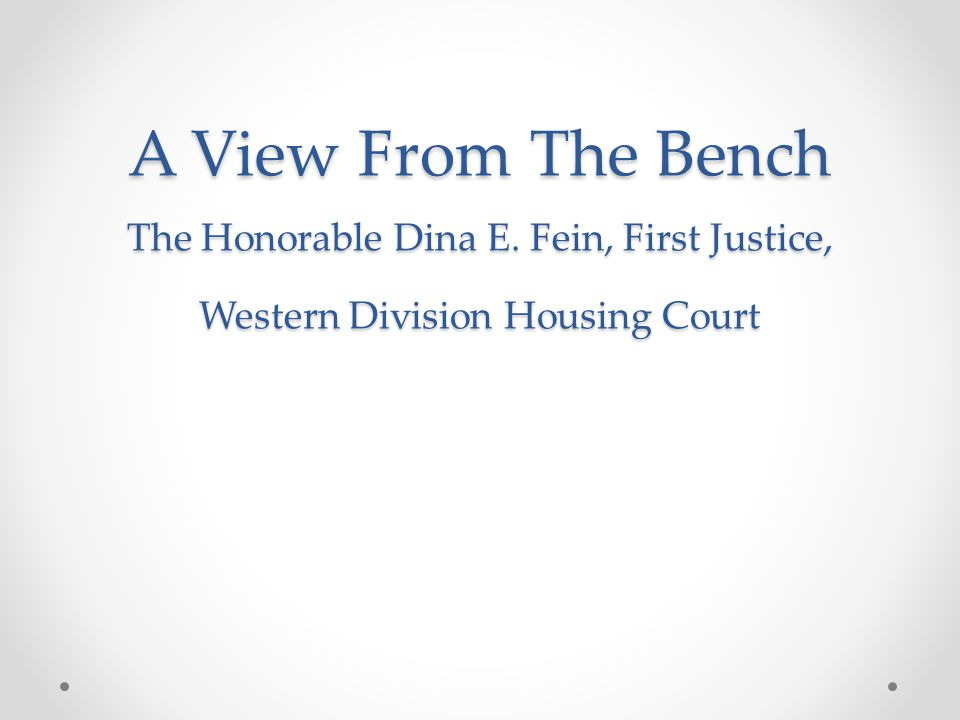 A View From The Bench The Honorable Dina E. Fein, First Justice, Western Division Housing Court