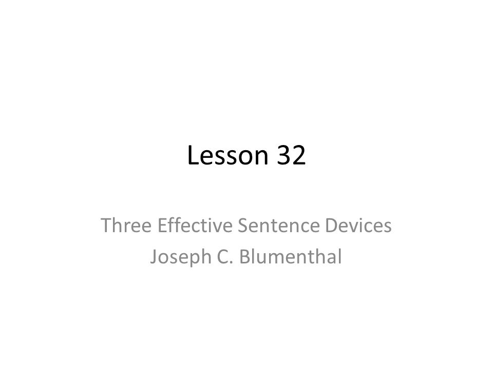 Lesson 32 Three Effective Sentence Devices Joseph C. Blumenthal