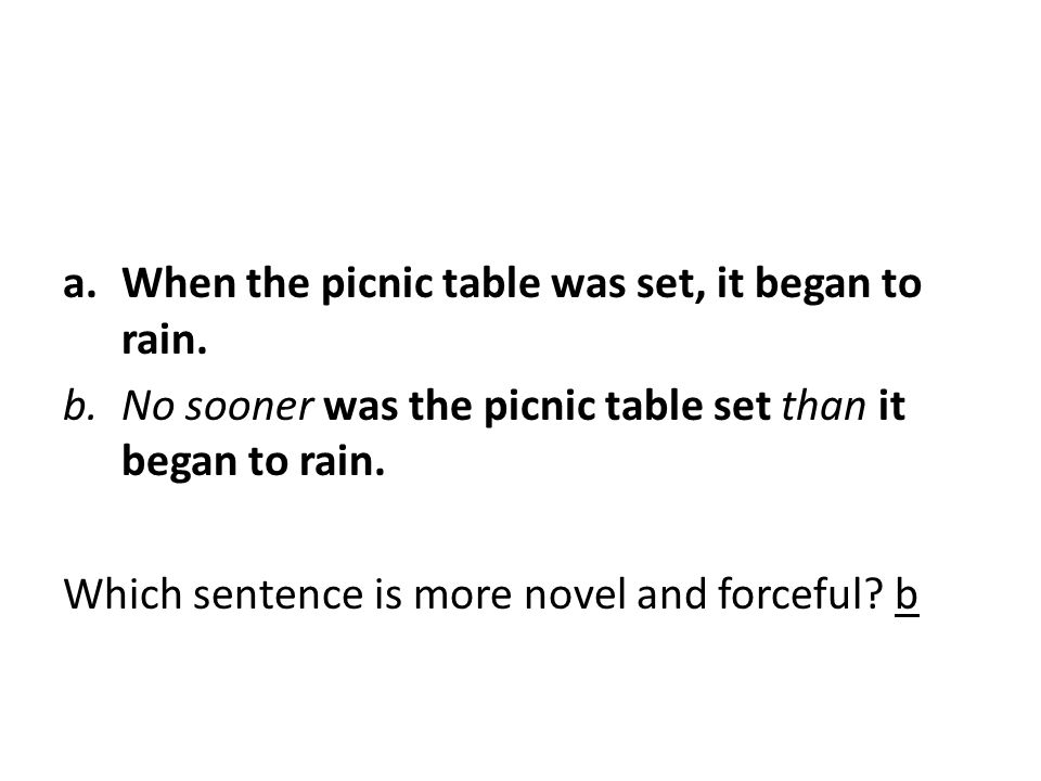 a.When the picnic table was set, it began to rain.