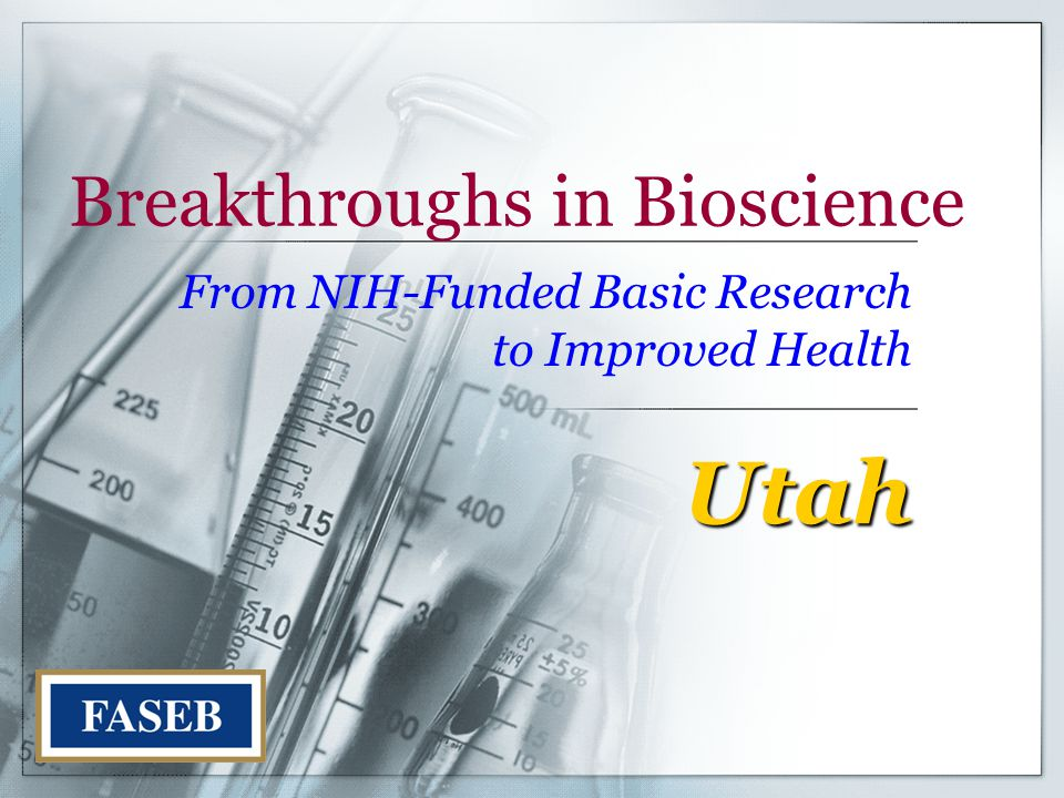 Breakthroughs in Bioscience From NIH-Funded Basic Research to Improved Health Utah