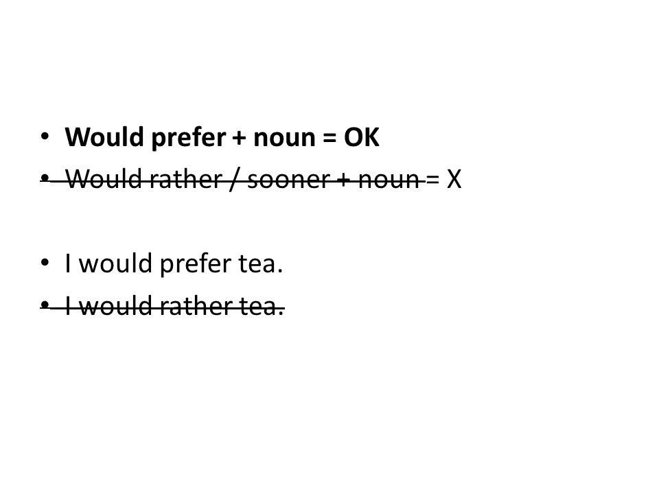 Would prefer + noun = OK Would rather / sooner + noun = X I would prefer tea. I would rather tea.