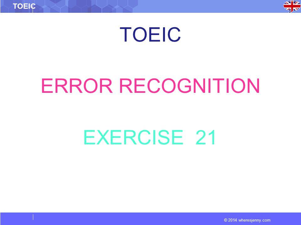 © 2014 wheresjenny.com TOEIC ERROR RECOGNITION EXERCISE 21