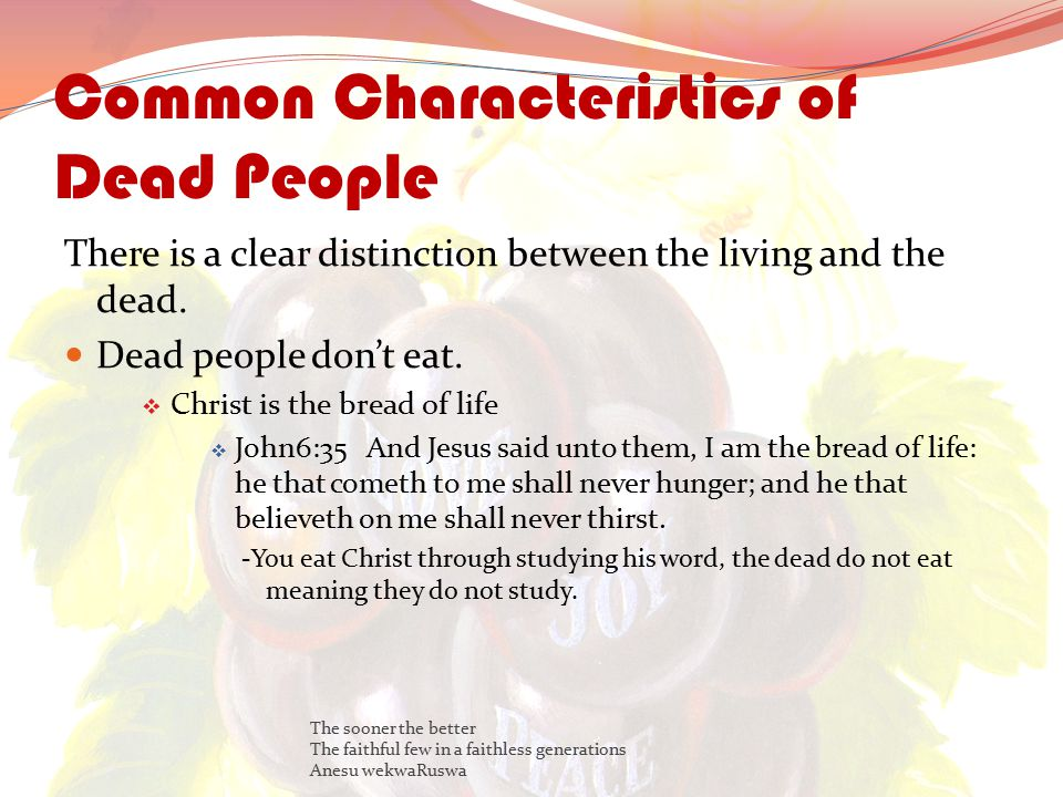 Common Characteristics of Dead People There is a clear distinction between the living and the dead.