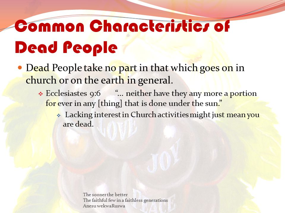 Common Characteristics of Dead People Dead People take no part in that which goes on in church or on the earth in general.