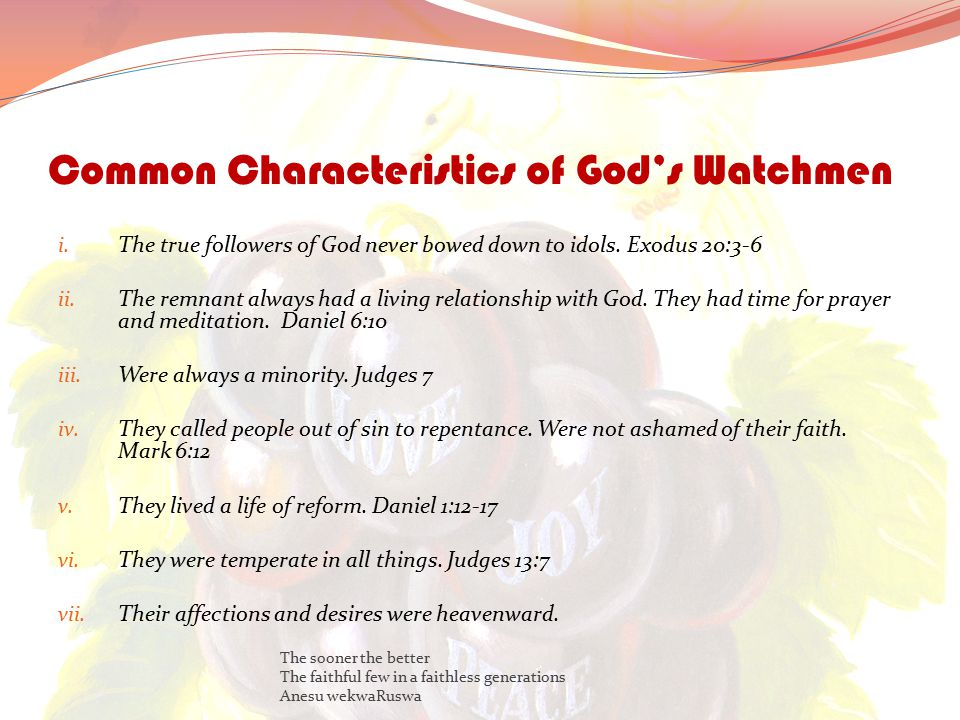 Common Characteristics of God's Watchmen i.The true followers of God never bowed down to idols.