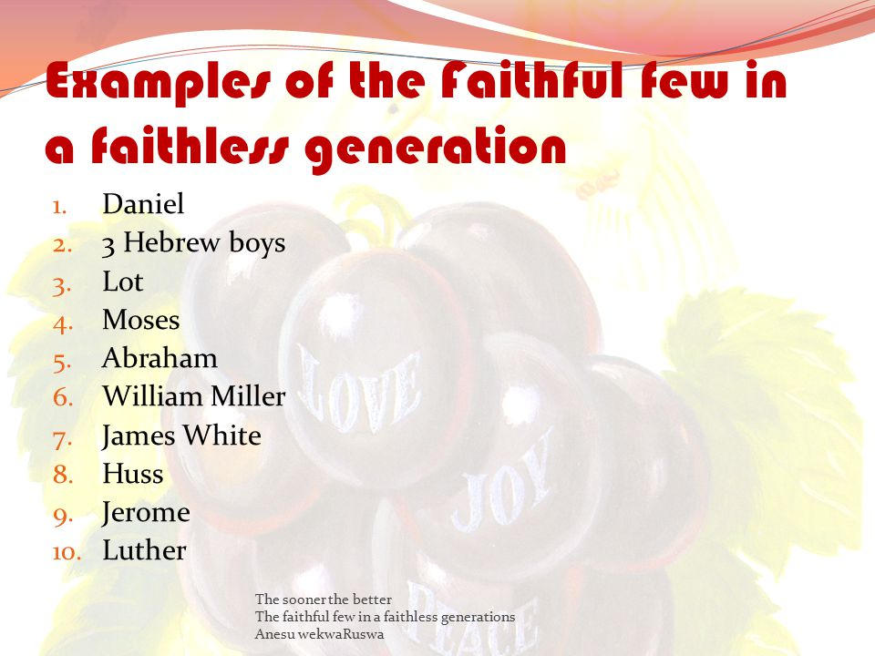Examples of the Faithful few in a faithless generation 1.