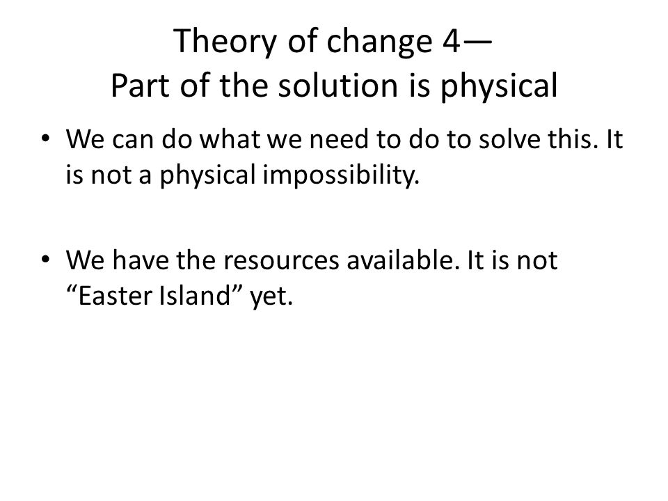 Theory of change 4— Part of the solution is physical We can do what we need to do to solve this.
