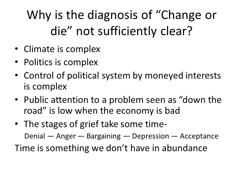 Why is the diagnosis of Change or die not sufficiently clear.
