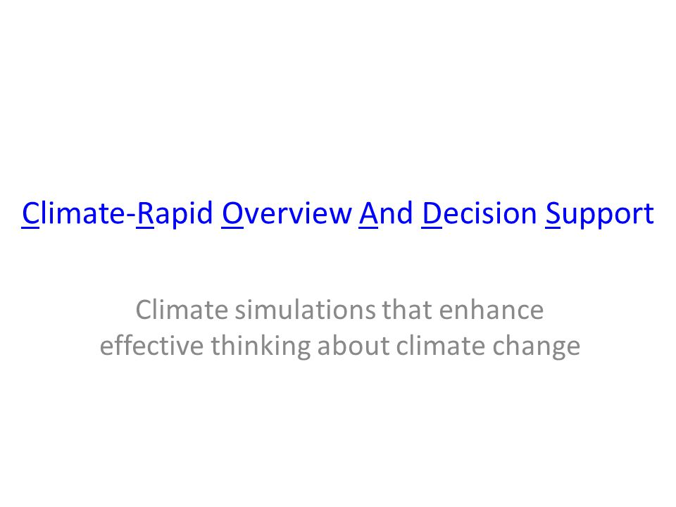 C-ROADS and C-Learn Climate simulations that enhance effective thinking about climate change C -ROADSC limate -R apid O verview A nd D ecision S upport