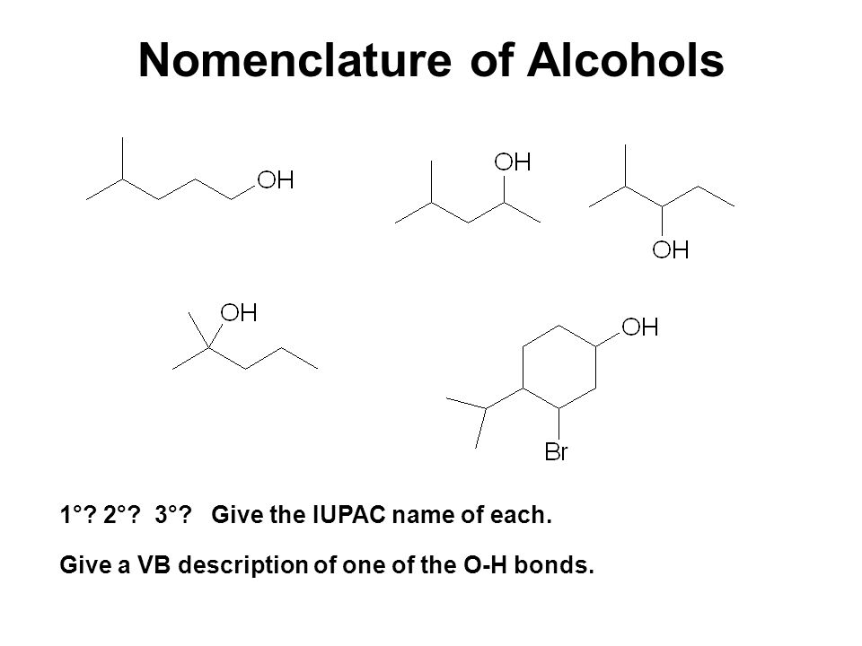 Nomenclature of Alcohols 1°. 2°. 3°. Give the IUPAC name of each.