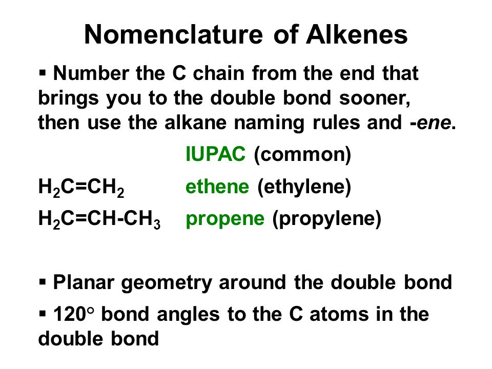 Nomenclature of Alkenes  Number the C chain from the end that brings you to the double bond sooner, then use the alkane naming rules and -ene.