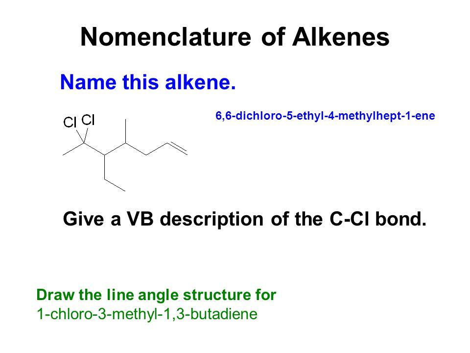 Nomenclature of Alkenes 6,6-dichloro-5-ethyl-4-methylhept-1-ene Name this alkene.