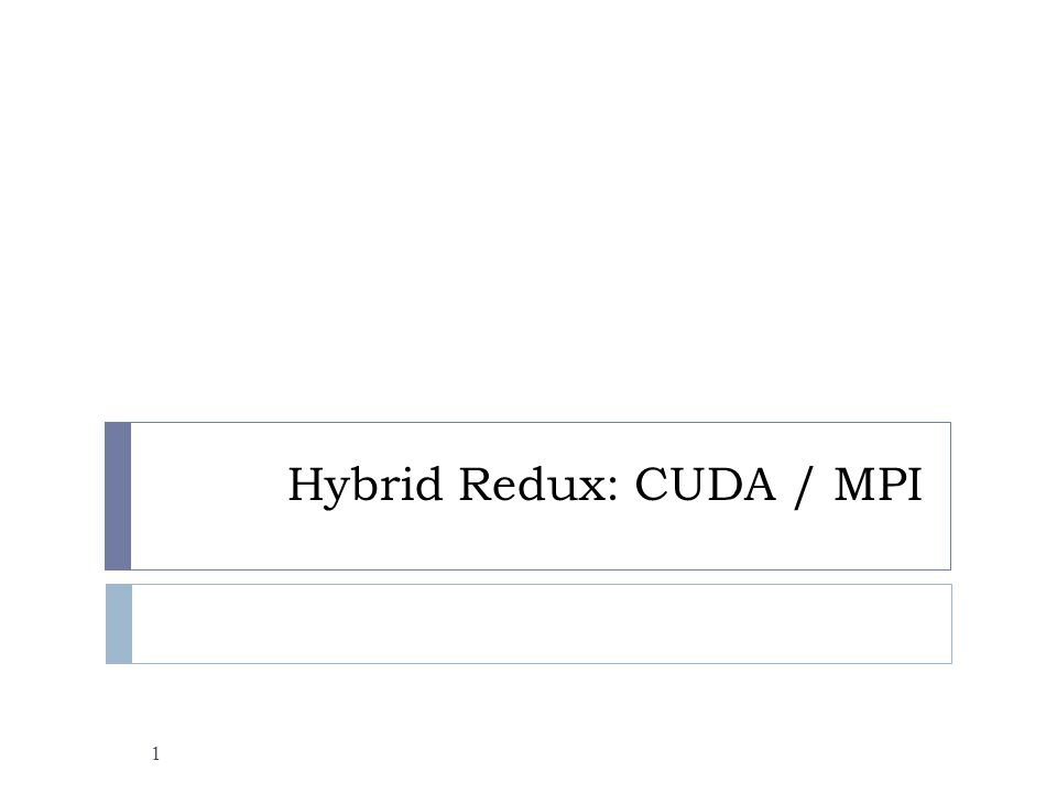 CUDA / MPI Hybrid – Why.2  Harness more hardware  16 CUDA GPUs > 1.