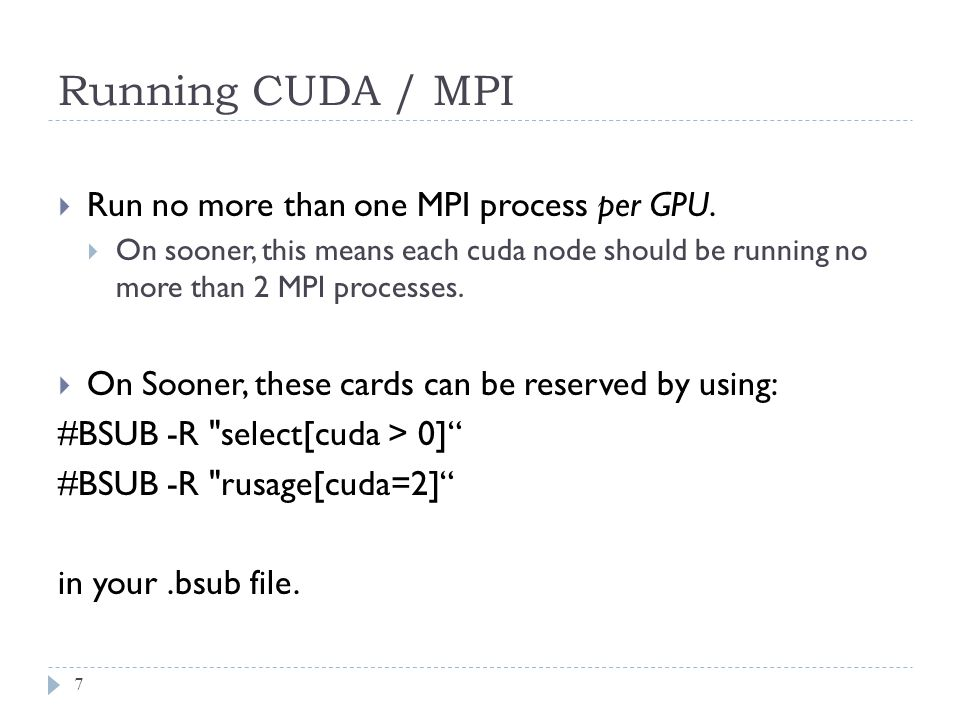 Running CUDA / MPI 7  Run no more than one MPI process per GPU.