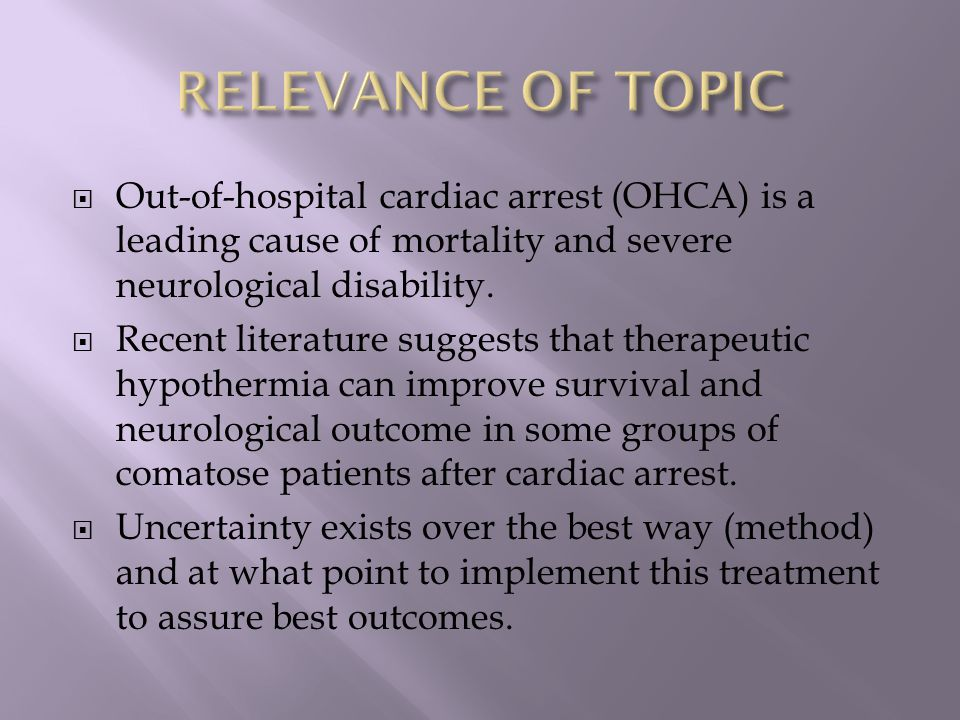  Out-of-hospital cardiac arrest (OHCA) is a leading cause of mortality and severe neurological disability.  Recent literature suggests that therapeu