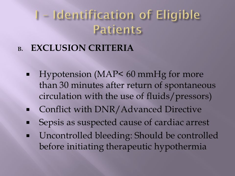B. EXCLUSION CRITERIA  Hypotension (MAP< 60 mmHg for more than 30 minutes after return of spontaneous circulation with the use of fluids/pressors) 