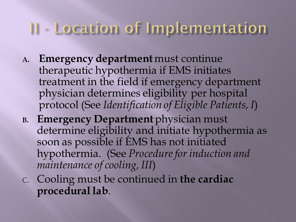 A. Emergency department must continue therapeutic hypothermia if EMS initiates treatment in the field if emergency department physician determines eli