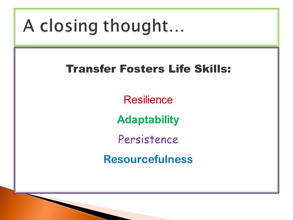 Transfer Fosters Life Skills: Resilience Adaptability Persistence Resourcefulness