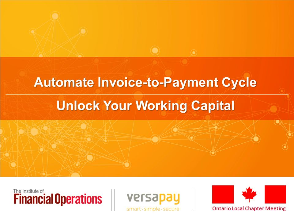 Ontario Local Chapter Meeting Automate Invoice-to-Payment Cycle Unlock Your Working Capital