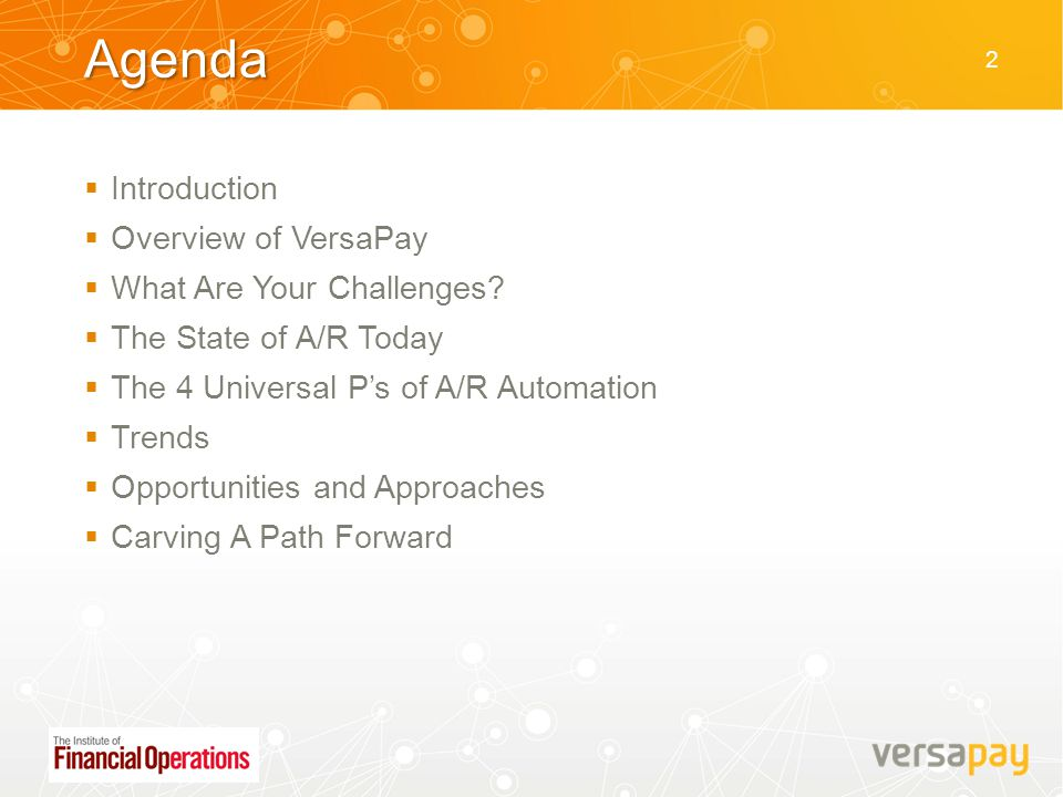 Agenda  Introduction  Overview of VersaPay  What Are Your Challenges?  The State of A/R Today  The 4 Universal P's of A/R Automation  Trends  O