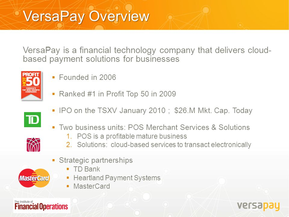 VersaPay Overview VersaPay is a financial technology company that delivers cloud- based payment solutions for businesses  Founded in 2006  Ranked #1