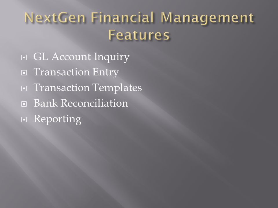  GL Account Inquiry  Transaction Entry  Transaction Templates  Bank Reconciliation  Reporting