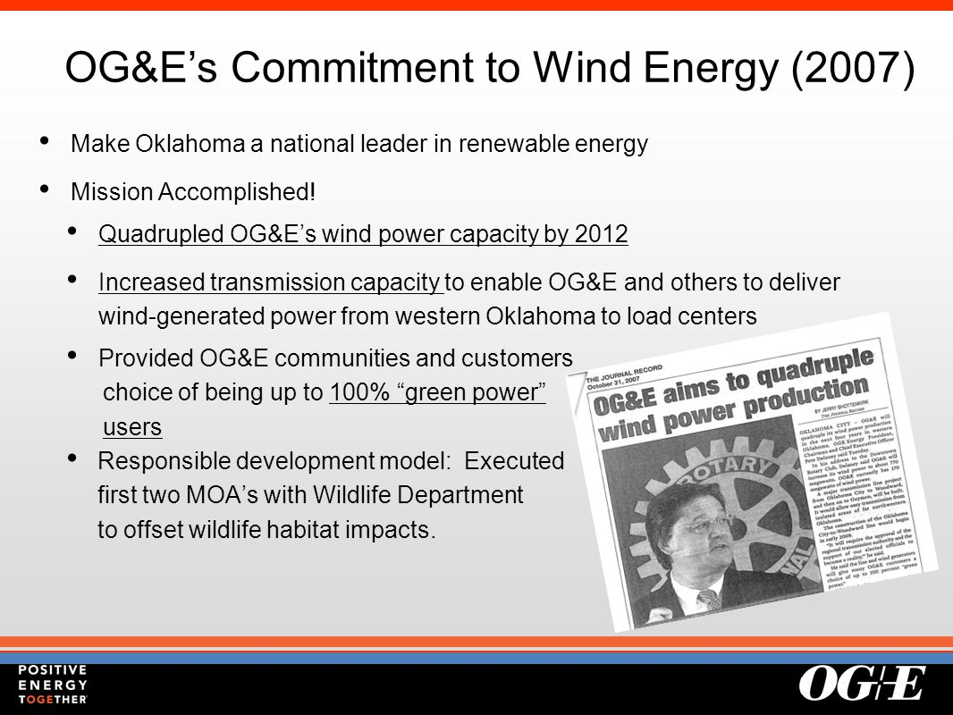 OG&E's Commitment to Wind Energy (2007) Make Oklahoma a national leader in renewable energy Mission Accomplished.
