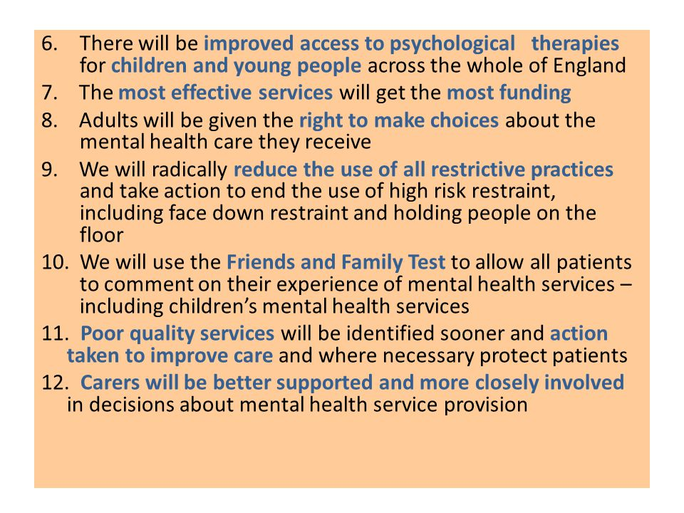 6.There will be improved access to psychological therapies for children and young people across the whole of England 7.