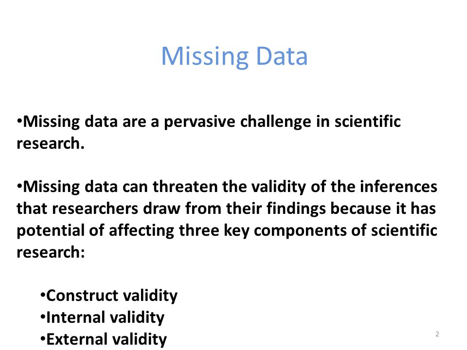 Missing Data Missing data are a pervasive challenge in scientific research. Missing data can threaten the validity of the inferences that researchers