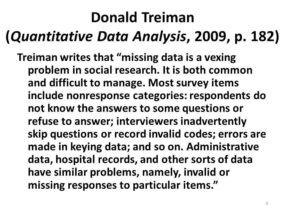 "Donald Treiman (Quantitative Data Analysis, 2009, p. 182) Treiman writes that ""missing data is a vexing problem in social research. It is both common"
