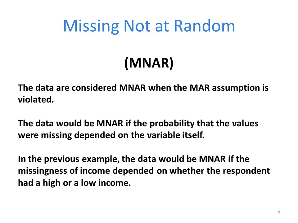 Missing Not at Random (MNAR) The data are considered MNAR when the MAR assumption is violated. The data would be MNAR if the probability that the valu