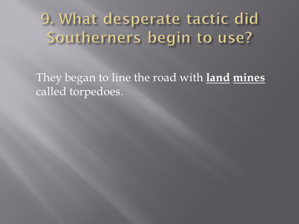 They began to line the road with land mines called torpedoes.
