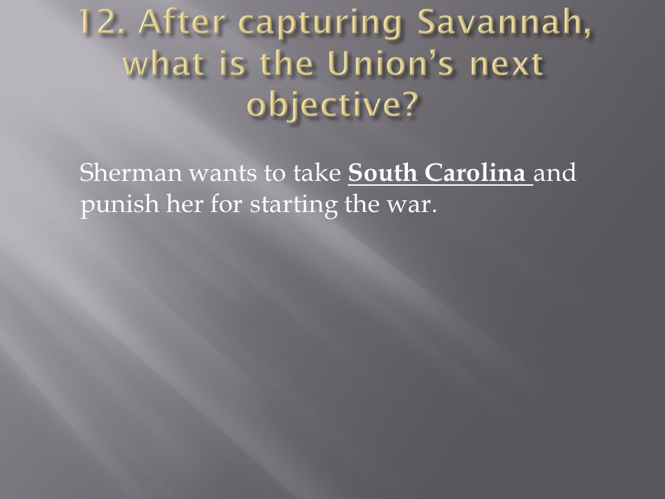 Sherman wants to take S outh Carolina and punish her for starting the war.
