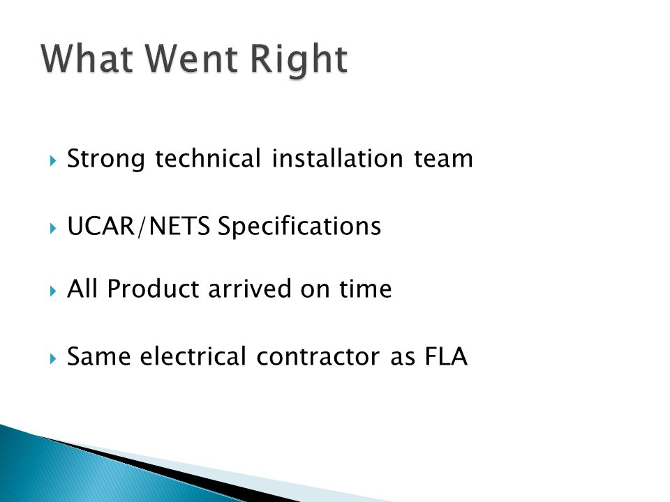  Strong technical installation team  UCAR/NETS Specifications  All Product arrived on time  Same electrical contractor as FLA