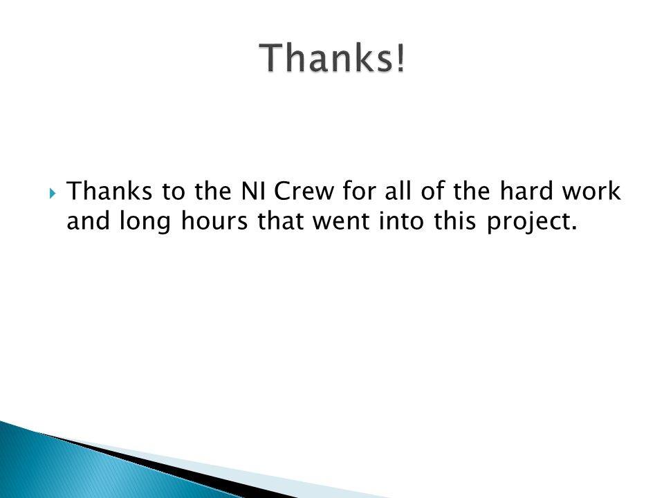  Thanks to the NI Crew for all of the hard work and long hours that went into this project.