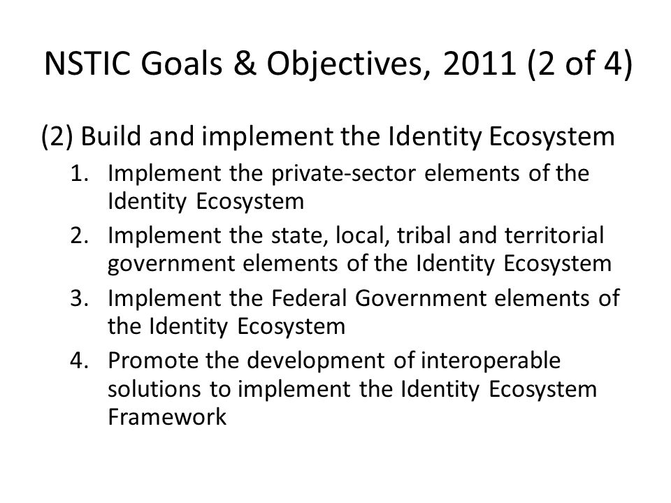 (2) Build and implement the Identity Ecosystem 1.Implement the private-sector elements of the Identity Ecosystem 2.Implement the state, local, tribal