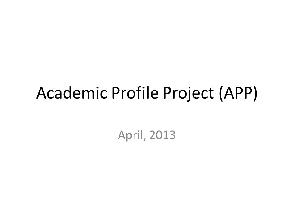 Academic Profile Project (APP) April, 2013