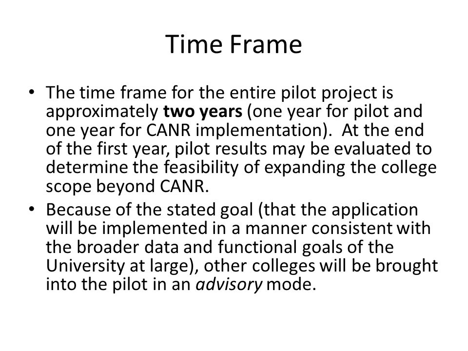 Time Frame The time frame for the entire pilot project is approximately two years (one year for pilot and one year for CANR implementation).